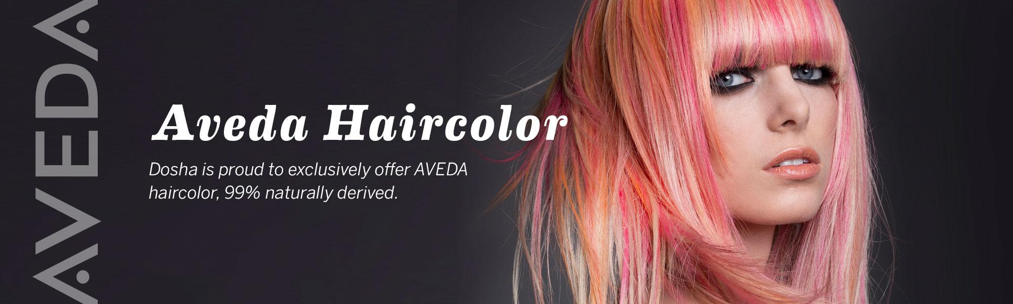 Dosha is proud to exclusively offer Aveda haircolor